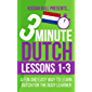 3 Minute Dutch: Lessons 1-3: A fun and easy way to learn Dutch for the busy learner (English Edition)