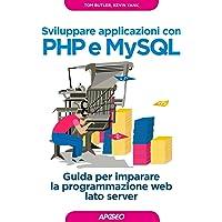 Sviluppare applicazioni con PHP e MySQL. Guida per imparare la programmazione web lato server