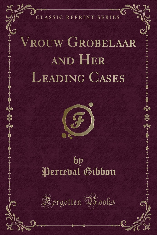 Download Vrouw Grobelaar and Her Leading Cases (Classic Reprint) PDF