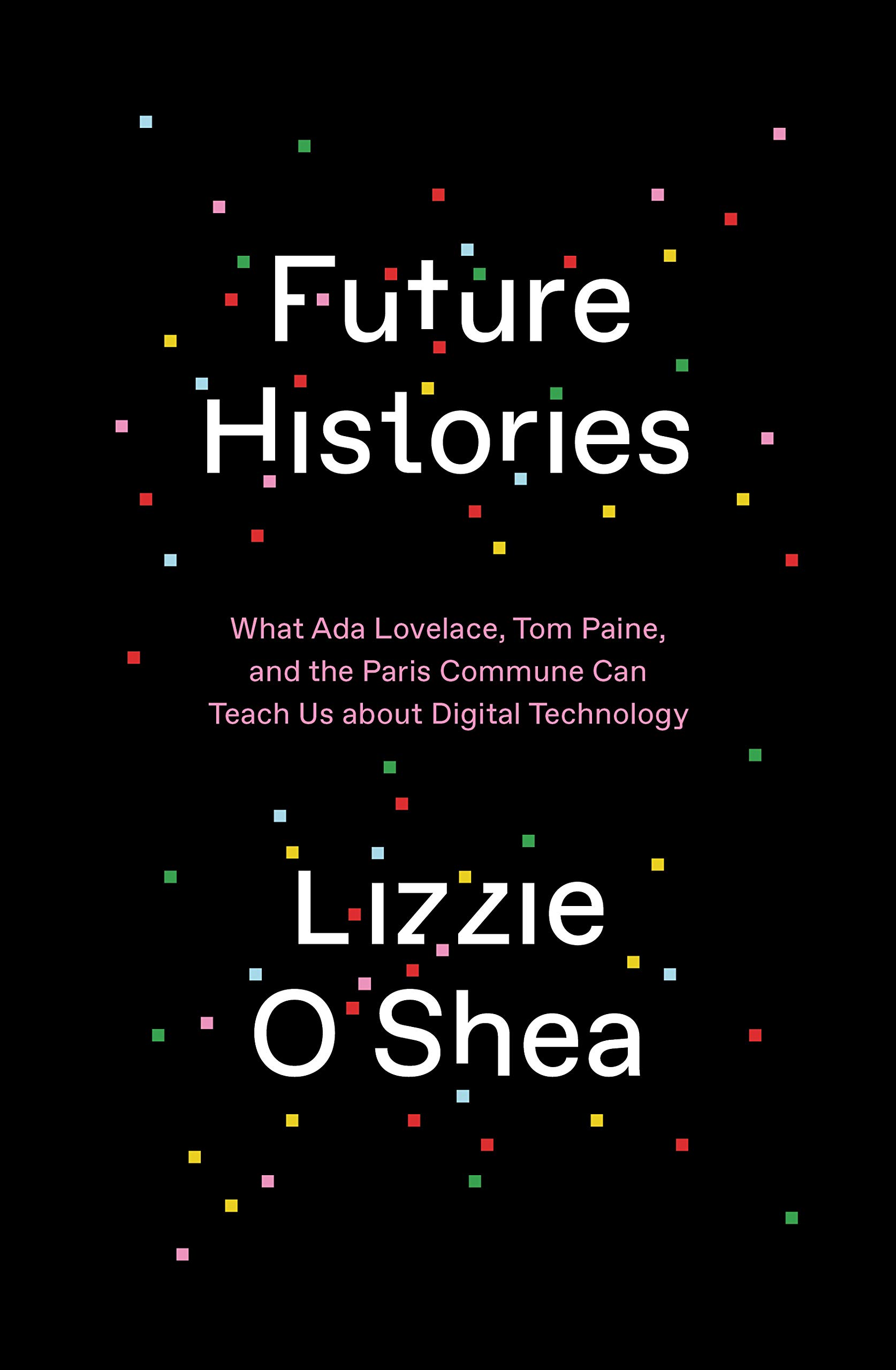 Future Histories: What Ada Lovelace, Tom Paine, and the