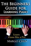 Learn Piano: The Beginners Guide for Learning Piano: The Guide to Learn Piano Like a Pro