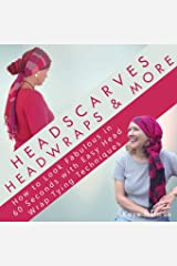 Headscarves, Head Wraps & More: How to Look Fabulous in 60 Seconds with Easy Head Wrap Tying Techniques Paperback