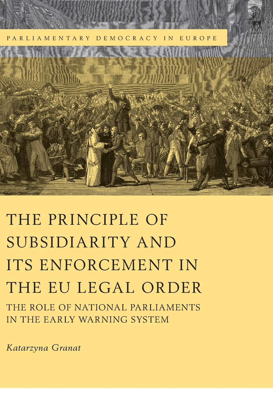 The Principle Of Subsidiarity And Its Enforcement In The EU Legal Order  The Role Of National Parliaments In The Early Warning System  Parliamentary Democracy In Europe