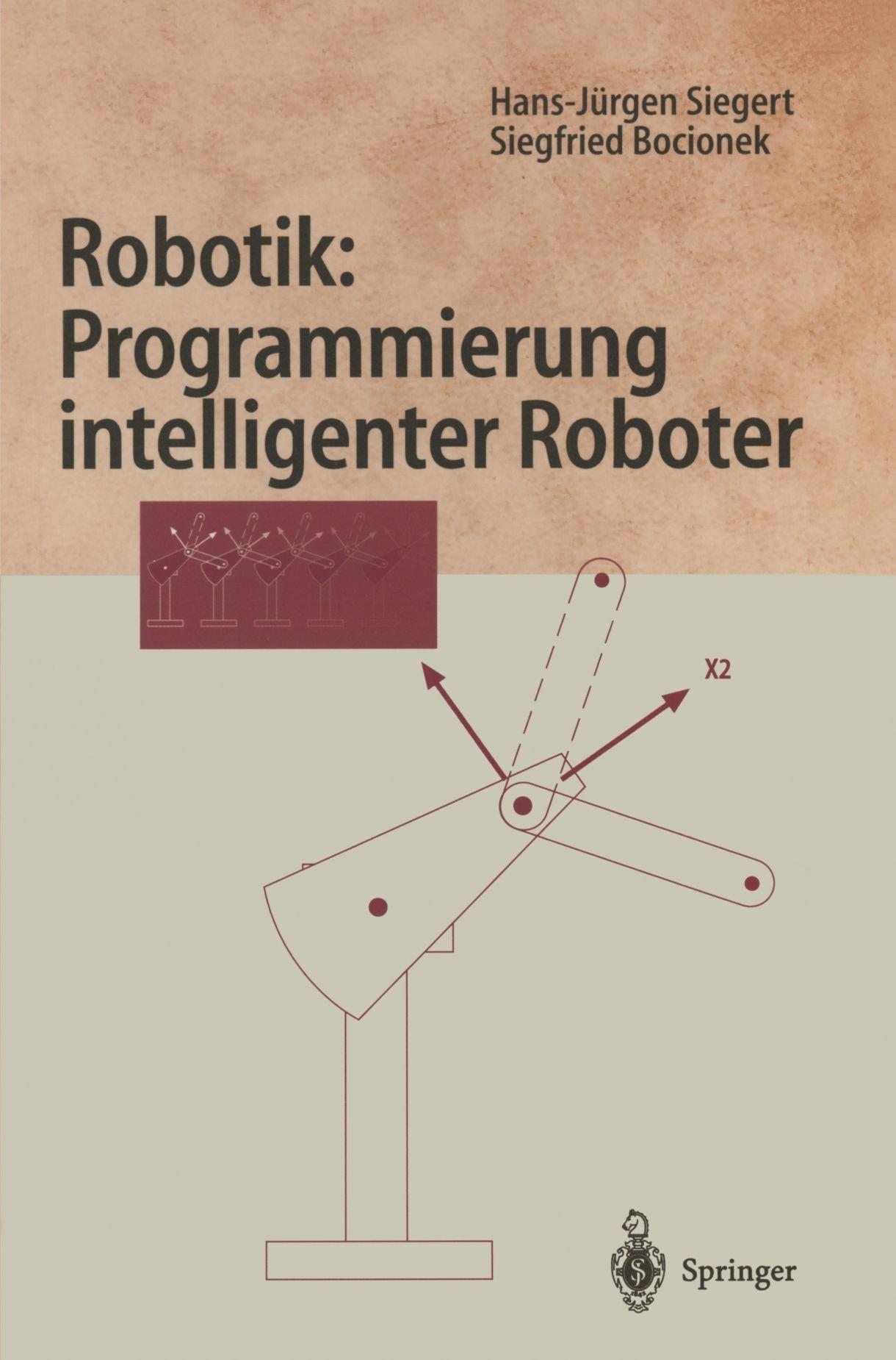 Robotik: Programmierung Intelligenter Roboter (Springer-Lehrbuch) Taschenbuch – 1. Januar 1996 Hans-Jürgen Siegert Springer-Verlag 3540606653 MAK_MNT_9783540606659