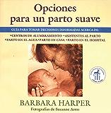 Opciones para un parto suave: Guía para tomar decisiones informadas acerca de centros de alumbramiento, asistentes al parto, parto en el agua, parto en casa, y parto en el hospital (Spanish Edition)