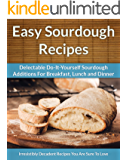 Sourdough Recipes - Delectable Do-It-Yourself Sourdough Recipes For Breakfast, Lunch and Dinner (The Easy Recipe Book 24)