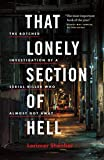 That Lonely Section of Hell: The Botched investigation of a Serial Killer Who Almost Got Away