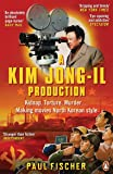 A Kim Jong-Il Production: Kidnap. Torture. Murder... Making Movies North Korean-Style