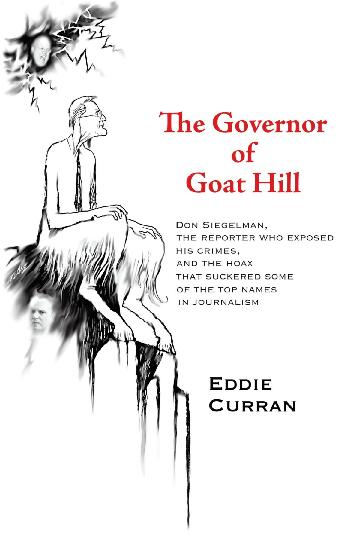 The Governor of Goat Hill: Don Siegelman, the Reporter who Exposed his Crimes, and the Hoax that Suckered some of the Top Names in Journalism