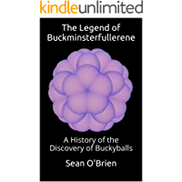 The Legend of Buckminsterfullerene: A History of the Discovery of Buckyballs (English Edition)