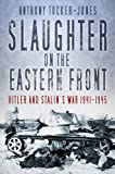 Slaughter on the Eastern Front: Hitler and Stalin's War 1941-1945