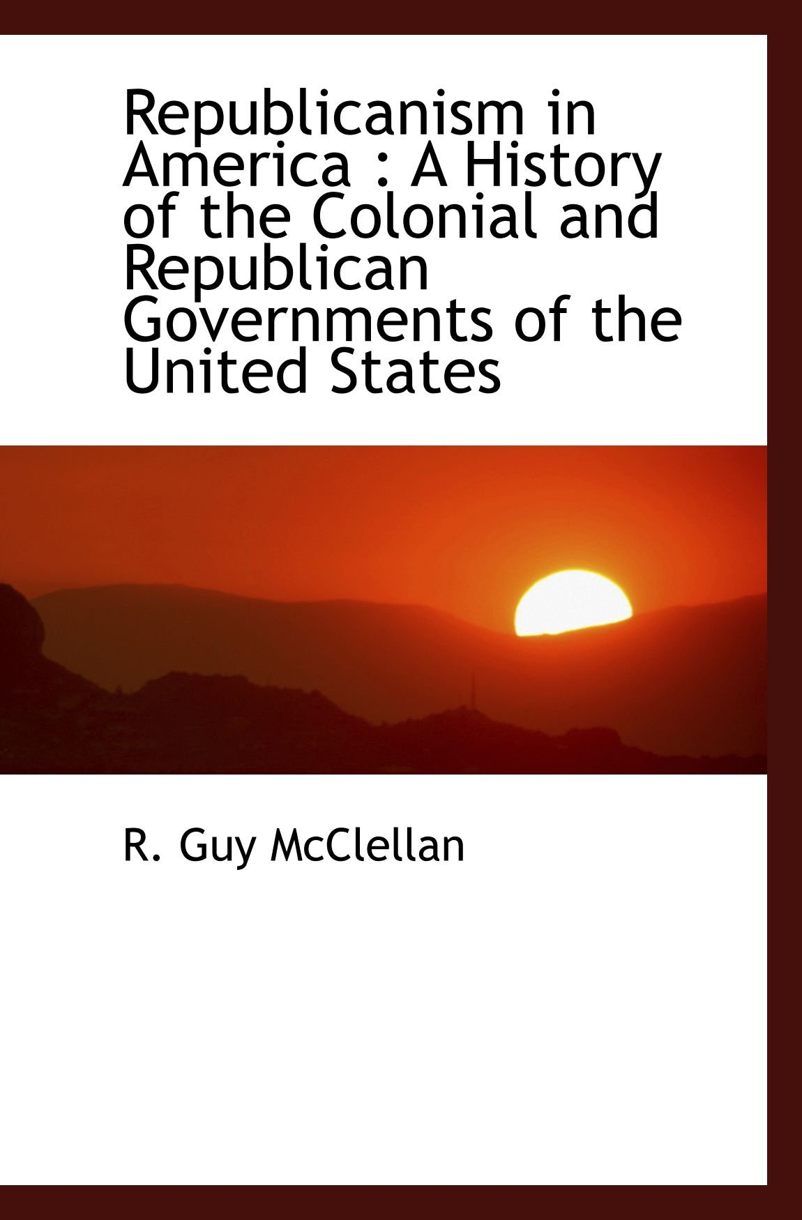 Download Republicanism in America : A History of the Colonial and Republican Governments of the United States PDF