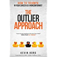 The Outlier Approach: How to Triumph in Your Career as a Nonconformist