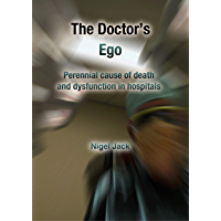 The Doctor's Ego: Perennial cause of death and dysfunction in hospitals (English Edition)