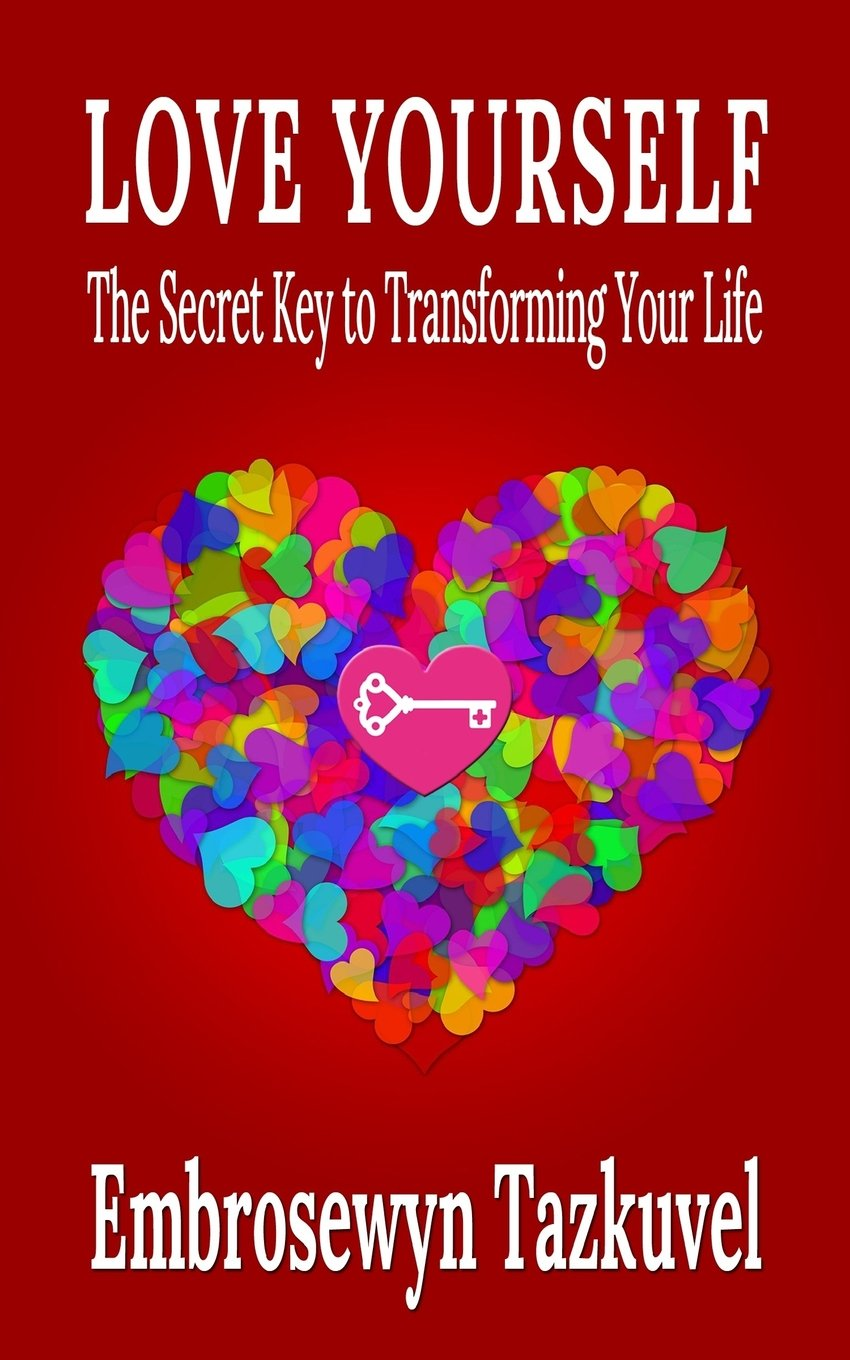 Love Yourself: The Secret Key to Transforming Your Life ebook
