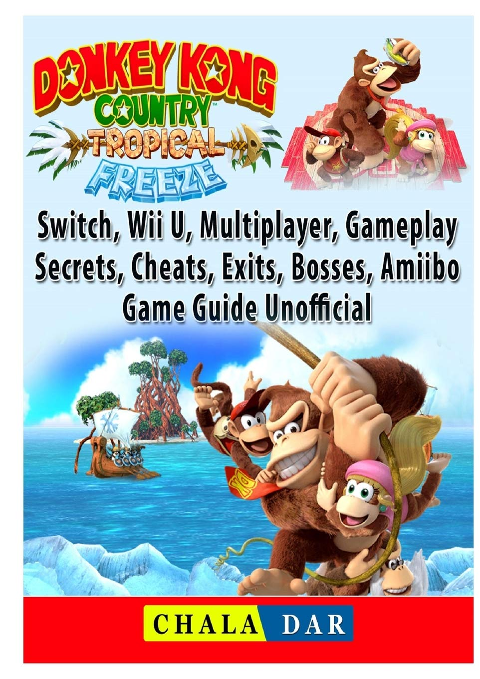 Donkey Kong Country Tropical Freeze, Switch, Wii U, Multiplayer, Gameplay, Secrets, Cheats, Exits, Bosses, Amiibo, Game Guide Unofficial: Amazon.es: Dar, Chala: Libros en idiomas extranjeros