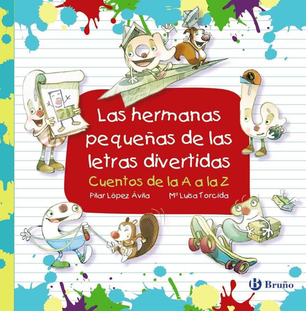 Las hermanas pequeñas de las letras divertidas Castellano - A PARTIR DE 3 AÑOS - LIBROS DIDÁCTICOS - Las divertidas aventuras de las letras y los números: Amazon.es: López Ávila, Pilar, Torcida