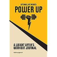 Power Up: A Weightlifter's Workout Journal (Set Goals, Get Results)