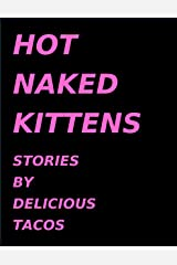 Hot Naked Kittens: Stories by Delicious Tacos Kindle Edition