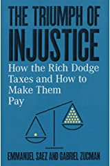 The Triumph of Injustice: How the Rich Dodge Taxes and How to Make Them Pay Kindle Edition