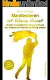 Manifestieren ist (k)eine Kunst: Mit der energetischen Metamorphose das Gesetz der Anziehung neu verstehen (German Edition)