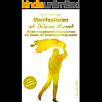 Manifestieren ist (k)eine Kunst: Mit der energetischen Metamorphose das Gesetz der Anziehung neu verstehen