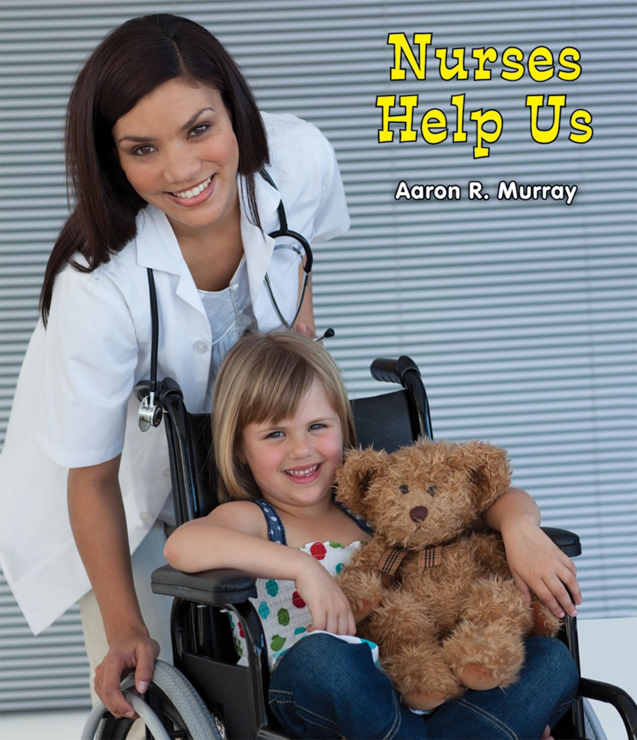 Nurses Help Us (All About Community Helpers)