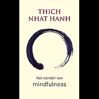 Het wonder van mindfulness: een inleiding in de beoefening van meditatie