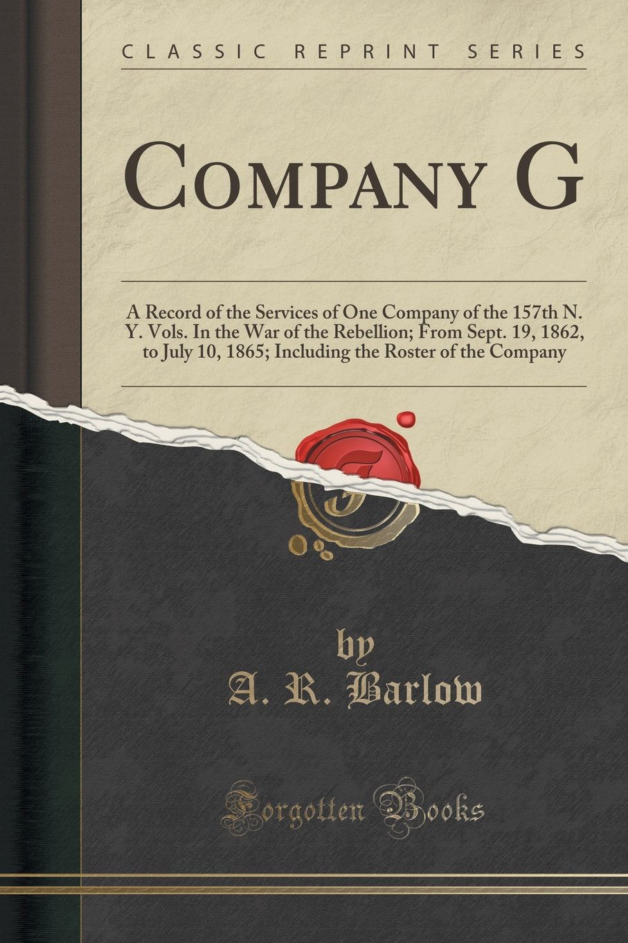 Company G: A Record of the Services of One Company of the 157th N. Y. Vols. In the War of the Rebellion; From Sept. 19, 1862, to July 10, 1865; Including the Roster of the Company (Classic Reprint) PDF