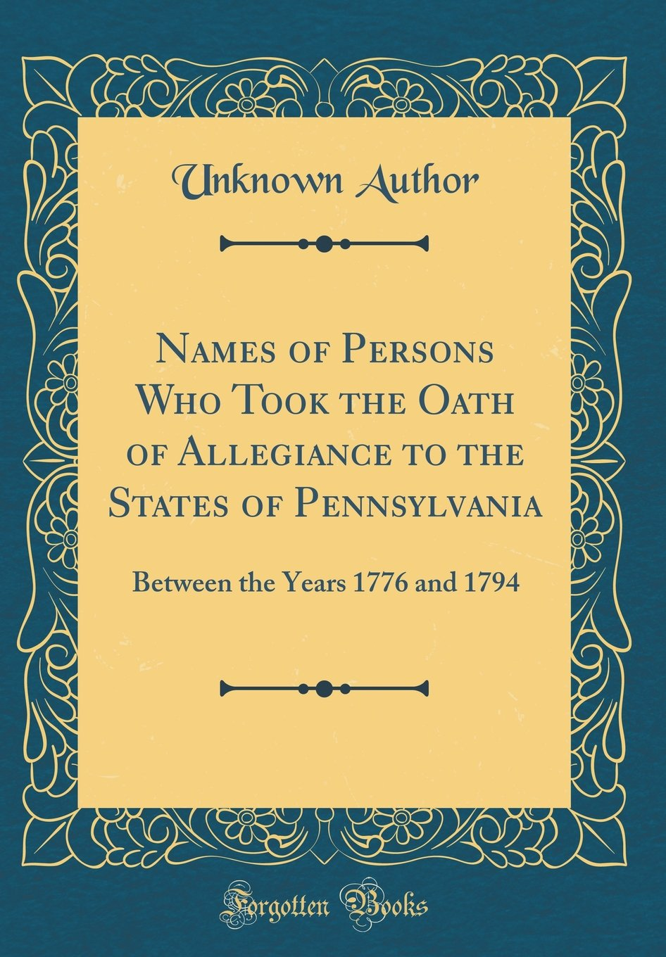 Download Names of Persons Who Took the Oath of Allegiance to the States of Pennsylvania: Between the Years 1776 and 1794 (Classic Reprint) PDF ePub fb2 book