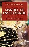 Manuel de psychomagie : Vers le chemin de la guérison