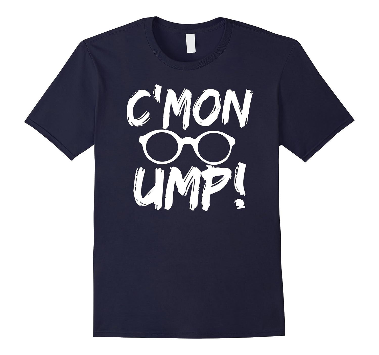 Cmon Ump Baseball Softball T-Shirt-CD