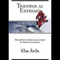 Triunfar al Extremo: Desarrolla la voluntad para romper los límites de tu mente