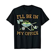 I'll Be In My Office Gardeners Gift Spring Gardening T-Shirt