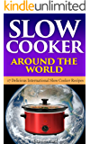 Slow Cooker Around The World: 17 Delicious International Slow Cooker Recipes (Healthy Recipes, Crock Pot Recipes, Slow Cooker Recipes)