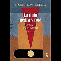 La tinta negra y roja. Antología de poesía náhuatl (Spanish Edition)