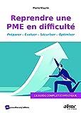 Reprendre une PME en difficulté: Le guide complet et pratique. Préparer - Evaluer - Sécuriser - Optimiser
