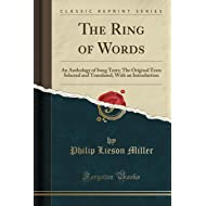 The Ring of Words: An Anthology of Song Texts; The Original Texts Selected and Translated, With an Introduction (Classic Reprint)
