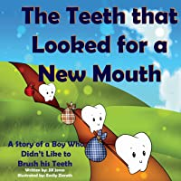 The Teeth That Looked for a New Mouth: A Story of a Boy Who Didn't Like to Brush...