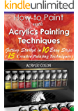 How to Paint with Acrylics Painting Techniques  ( Getting Started in 10 Easy Steps - 15 Creative Painting Techniques )