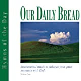 Our Daily Bread - Hymns of the Day - Volume 2