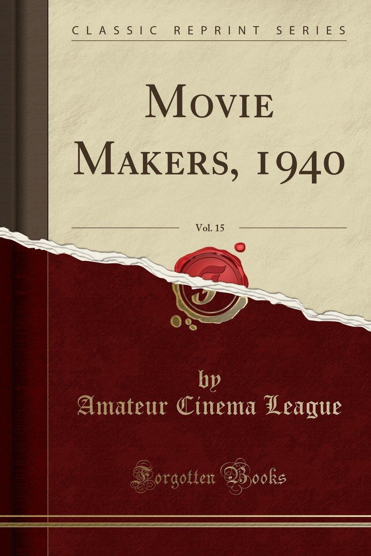 Movie Makers, 1940, Vol. 15 (Classic Reprint) ebook