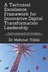 A Technical Excellence Framework for Innovative Digital Transformation Leadership: Transform enterprise with technical excellence, innovation, ... and collaboration (Technical Leadership) Paperback
