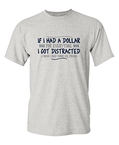 If I Had A Dollar For Everytime I Got Distracted Graphic Sarcastic Funny T Shirt S