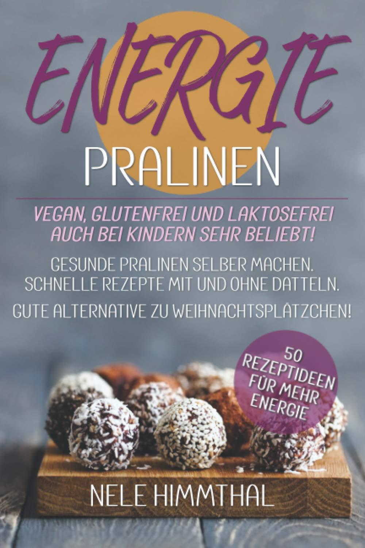 ENERGIE-PRALINEN - 50 Rezeptideen für MEHR Energie - vegan ...