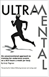 UltraMental: An unconventional approach to training for endurance events on a few hours a week (or less) (English Edition)