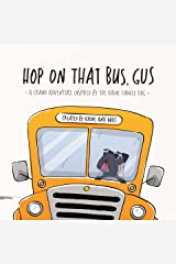 Hop on That Bus, Gus: A Grand Adventure Inspired by the Kaine Family Dog Kindle Edition