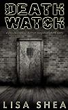 Death Watch - A Psychological Horror Suspense Short Story (Lisa's Dark Gripping Short Tales Book 1)