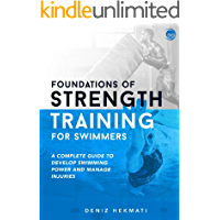 Foundations of Strength Training for Swimmers: A complete guide to develop swimming power and manage injuries (English…
