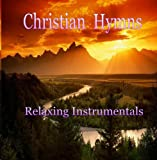 Christian Hymns - Relaxing Instrumentals - Traditional Favorites